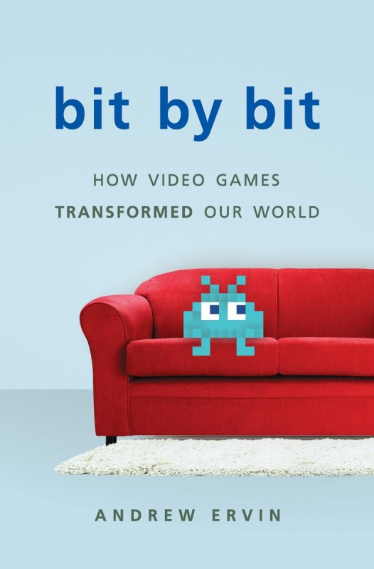 Andrew Ervin. Bit by Bit: How Video Games Transformed Our World. Basic Books