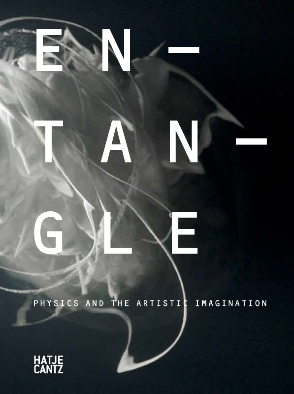 Ariane Koek (ed.), Entangle: Physics and the Artistic Imagination. Edition Hatje Cantz
