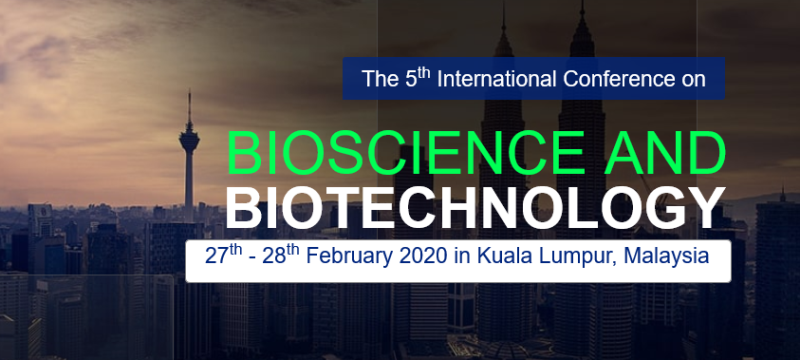Call for papers. Kuala Lumpur, International Conference on Bioscience and Biotechnology 2020. Deadline October 15, 2019