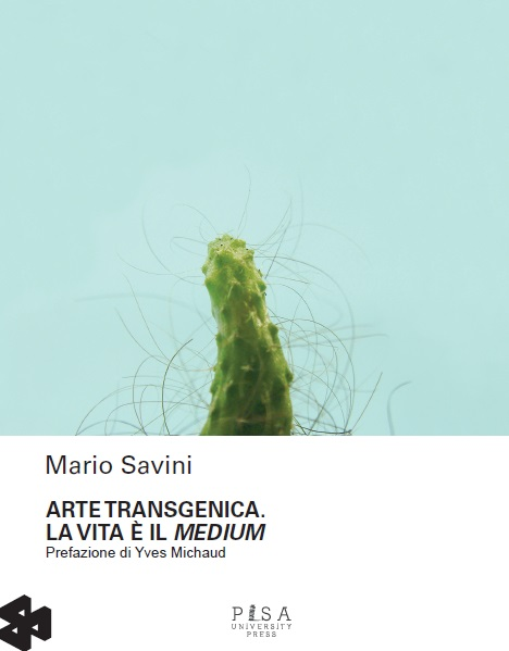 Mario Savini. Arte trangenica. La vita è il medium. Pisa University Press