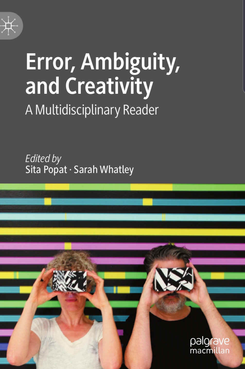 Sita Popat, Sarah Whatley (Edited by), Error, Ambiguity, and Creativity: A Multidisciplinary Reader. Springer