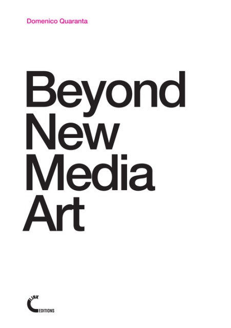 Domenico Quaranta. Beyond New Media Art, Link Editions