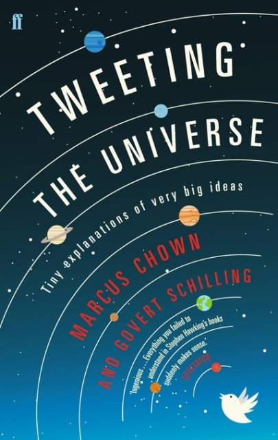 Marcus Chown and Govert Schilling. Tweeting the Universe: Tiny Explanations of Very Big Ideas